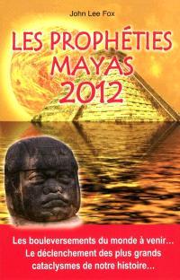Les prophéties mayas 2012 : les bouleversements du monde à venir..., le déclenchement des plus grands cataclysmes de notre histoire...