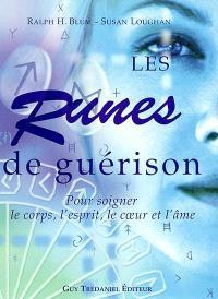 Les runes de guérison : pour soigner le corps, l'esprit, le coeur et l'âme