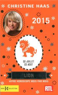 Lion 2015 : 22 juillet-23 août : votre horoscope mois par mois