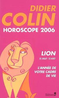Lion, cinquième signe du zodiaque, 22 ou 23 juillet-22 ou 23 août : horoscope 2006