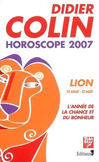 Lion, cinquième signe du zodiaque, 22 ou 23 juillet-22 ou 23 août : l'année de la chance et du bonheur : horoscope 2007