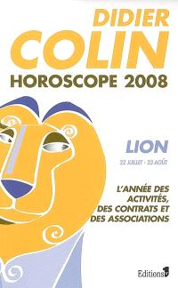 Lion, cinquième signe du zodiaque, 22 ou 23 juillet-22 ou 23 août : l'année des activités, des contrats et des associations : horoscope 2008