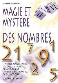 Magie et mystère des nombres : histoire, signification, interprétation et symbolisme des chiffres, nombres et opérations