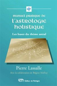 Manuel pratique de l'astrologie holistique  : les bases du thème astral