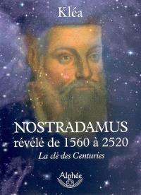 Nostradamus révélé de 1560 à 2520 : la clé des centuries
