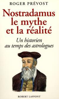 Nostradamus, le mythe et la réalité : un historien au temps des astrologues