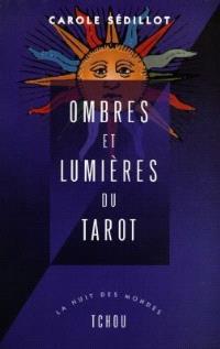 Ombres et lumières du tarot : voyage au coeur des 78 arcanes du tarot de Marseille