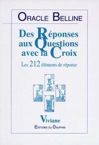 Oracle Belline. Volume 3, Des réponses aux questions avec la croix : les 212 éléments de la réponse