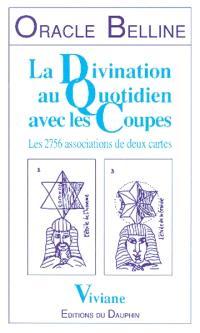 Oracle Belline. Volume 4, La divination au quotidien avec les coupes : les 2.756 associations de deux cartes