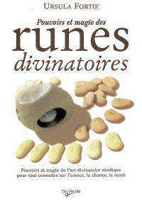 Pouvoirs et magie des runes divinatoires : pouvoirs et magie de l'art divinatoire nordique pour tout connaître sur l'amour, la chance, la santé