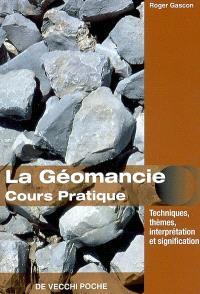 Pratique de la géomancie : construction du thème géomantique, significations, aspects et passations, technique de l'interprétation