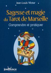 Sagesse et magie du tarot de Marseille : comprendre et pratiquer