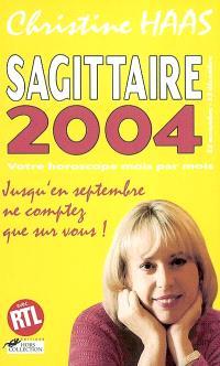 Sagittaire 2004 (22 novembre-22 décembre) : votre horoscope mois par mois : jusqu'en septembre ne comptez que sur vous !