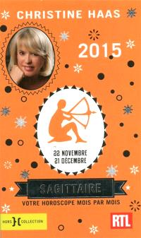 Sagittaire 2015 : 22 novembre-21 décembre : votre horoscope mois par mois
