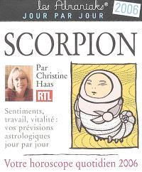 Scorpion : votre horoscope quotidien 2006 : sentiments, travail, vitalité, vos prévisions astrologiques jour par jour