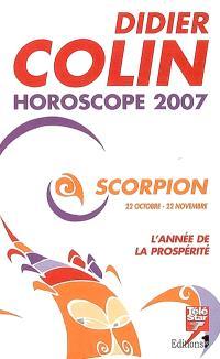 Scorpion, huitième signe du zodiaque, 22 ou 23 octobre-21 ou 22 novembre : l'année de la prospérité : horoscope 2007