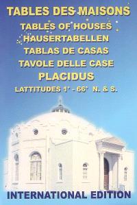 Tables des maisons : placidus : latitudes 1°-66° N. & S. = Tables of houses = Hausertabellen = Tablas de casas = Tavole delle case