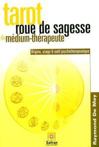 Tarot, roue de sagesse du médium-thérapeute : origine, usage et outil psychothérapeutique