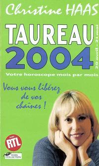 Taureau 2004 (20 avril-21 mai) : votre horoscope mois par mois : vous vous libérez de vos chaînes !