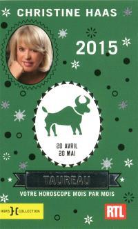 Taureau 2015 : 20 avril-20 mai : votre horoscope mois par mois