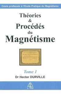 Théories et procédés du magnétisme : cours professé à l'Ecole pratique de magnétisme. Volume 1