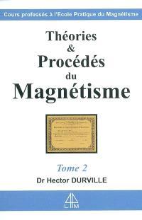 Théories et procédés du magnétisme : cours professé à l'Ecole pratique de magnétisme. Volume 2