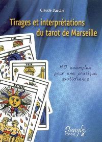 Tirages et interprétations du tarot de Marseille : 40 exemples pour une pratique quotidienne