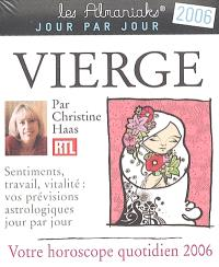 Vierge : votre horoscope quotidien 2006 : sentiments, travail, vitalité, vos prévisions astrologiques jour par jour