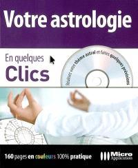 Votre astrologie : en quelques clics : réalisez votre thème astral et faites quelques prévisions