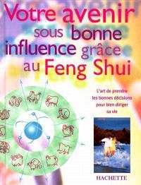 Votre avenir sous bonne influence : grâce au feng shui