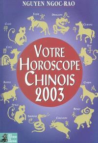 Votre horoscope chinois 2003 : semaine par semaine, tous les signes