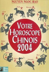 Votre horoscope chinois 2004 : semaine par semaine, tous les signes