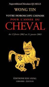Votre horoscope chinois pour l'année du Cheval : du 12 février 2002 au 31 janvier 2003 : superstitions chinoises Quaille