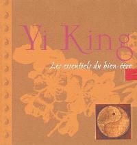 Yi king : les essentiels du bien-être