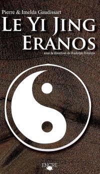 Yi-Jing Eranos : le livre de la versatilité : textes oraculaires suivis d'une concordance et d'un lexique français-chinois