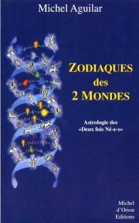 Zodiaques des 2 mondes : astrologie des Deux fois nées