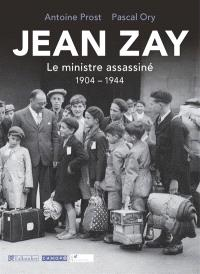 Jean Zay : le ministre assassiné : 1904-1944