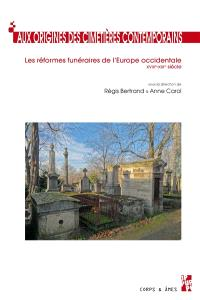 Aux origines des cimetières contemporains : les réformes funéraires de l'Europe occidentale : XVIIIe-XIXe siècle