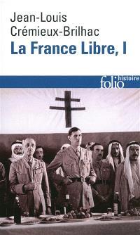 La France libre : de l'appel du 18 juin à la Libération. Volume 1