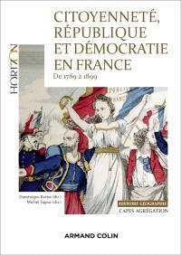 Citoyenneté, république et démocratie en France : de 1789 à 1899 : Capes, agrégation histoire géographie