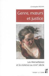Genre, moeurs et justice : les Marseillaises et la violence au XVIIIe siècle