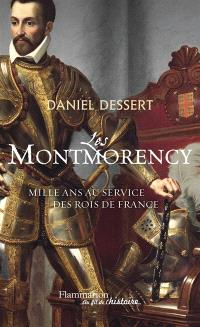 Les Montmorency : mille ans au service des rois de France