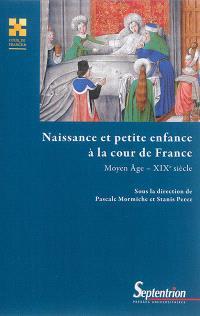 Naissance et petite enfance à la cour de France : Moyen Age-XIXe siècle
