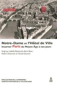 Notre-Dame et l'Hôtel de Ville : incarner Paris du Moyen Age à nos jours