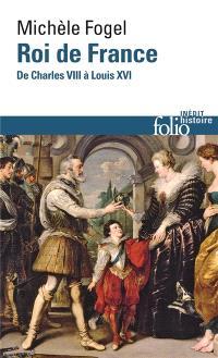 Roi de France : de Charles VIII à Louis XVI