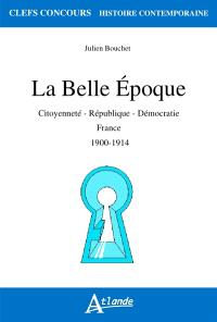 La Belle Epoque : citoyenneté, République, démocratie : France, 1900-1914
