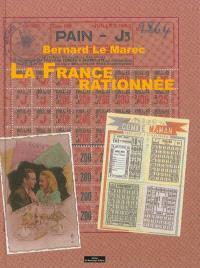 La France rationnée : histoire illustrée des restrictions : 1940-1949