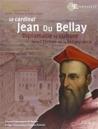 Le cardinal Jean du Bellay : diplomatie et culture dans l'Europe de la Renaissance