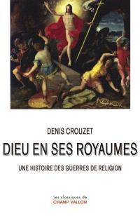 Dieu en ses royaumes : une histoire des guerres de religion
