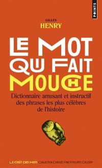 Le mot qui fait mouche : dictionnaire amusant et instructif des phrases les plus célèbres de l'histoire